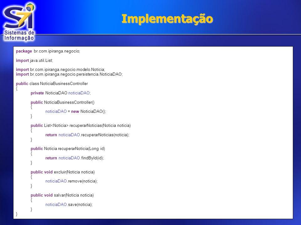 Implementação package br.com.ipiranga.negocio; import java.util.List;