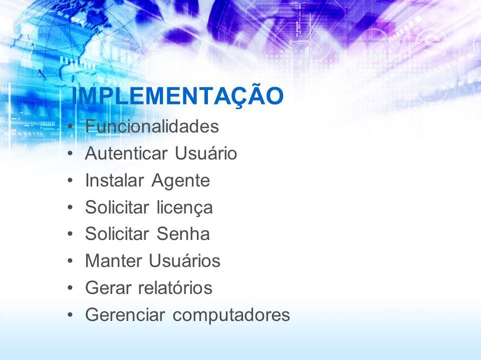 IMPLEMENTAÇÃO Funcionalidades Autenticar Usuário Instalar Agente