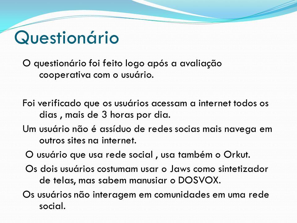 Questionário O questionário foi feito logo após a avaliação cooperativa com o usuário.