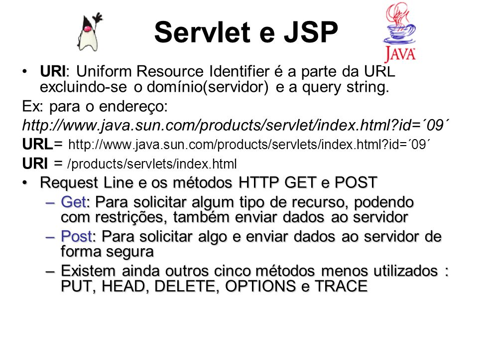 Servlet e JSP URI: Uniform Resource Identifier é a parte da URL excluindo-se o domínio(servidor) e a query string.