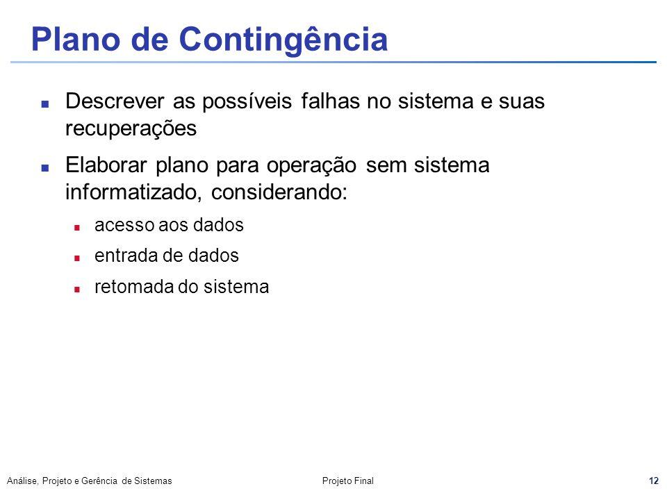 Plano de Contingência Descrever as possíveis falhas no sistema e suas recuperações.