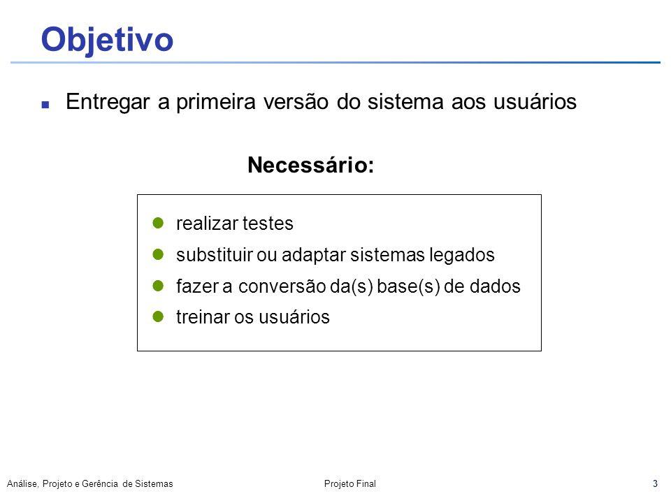 Objetivo Entregar a primeira versão do sistema aos usuários