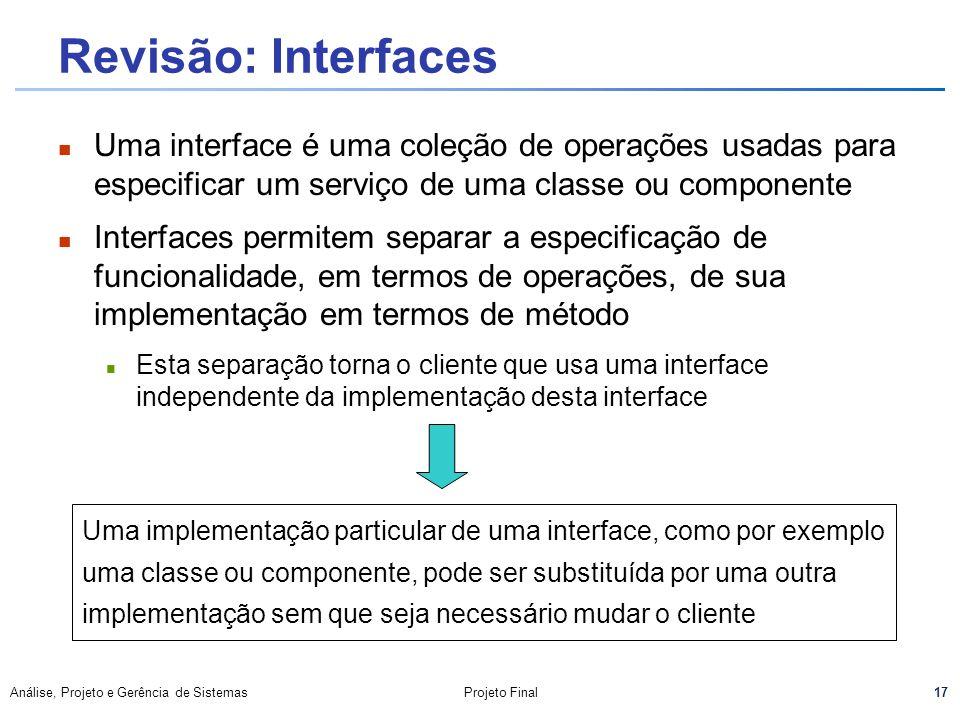 Revisão: InterfacesUma interface é uma coleção de operações usadas para especificar um serviço de uma classe ou componente.