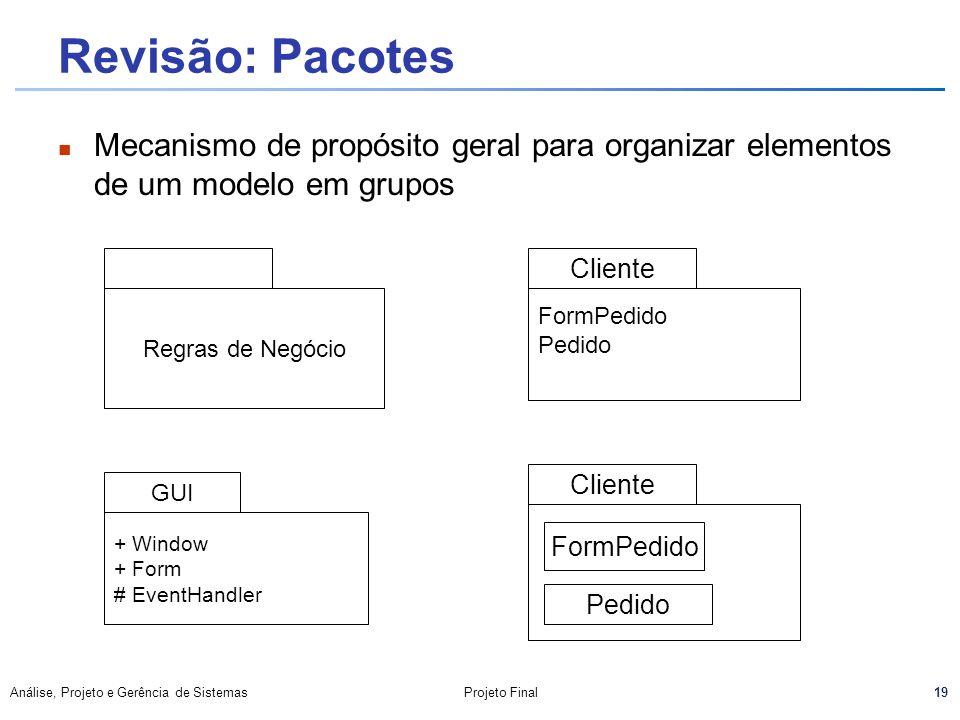 Revisão: Pacotes Mecanismo de propósito geral para organizar elementos de um modelo em grupos. Cliente.