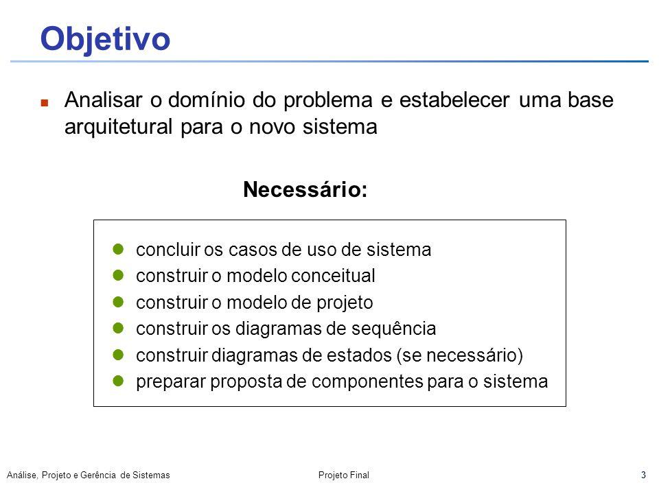 ObjetivoAnalisar o domínio do problema e estabelecer uma base arquitetural para o novo sistema. Necessário: