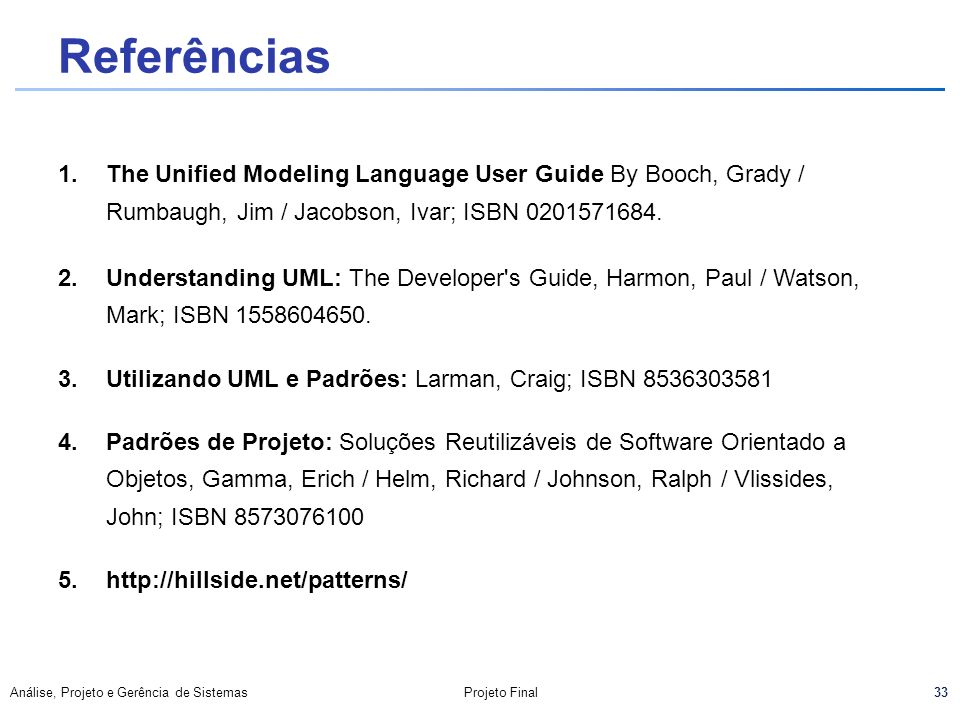 Referências The Unified Modeling Language User Guide By Booch, Grady / Rumbaugh, Jim / Jacobson, Ivar; ISBN 0201571684.