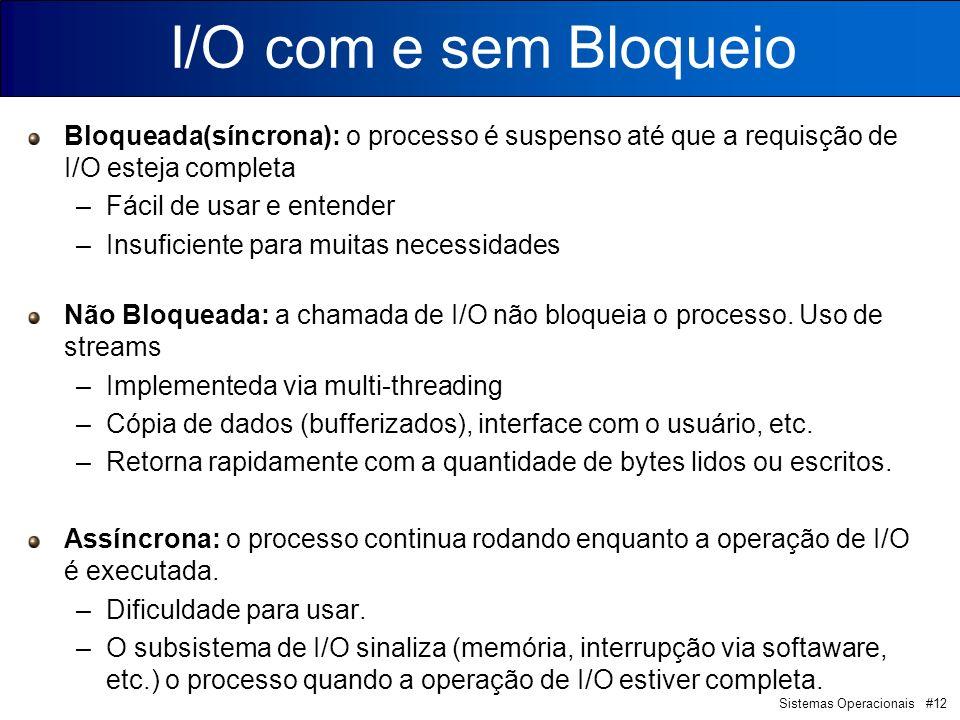 I/O com e sem Bloqueio Bloqueada(síncrona): o processo é suspenso até que a requisção de I/O esteja completa.