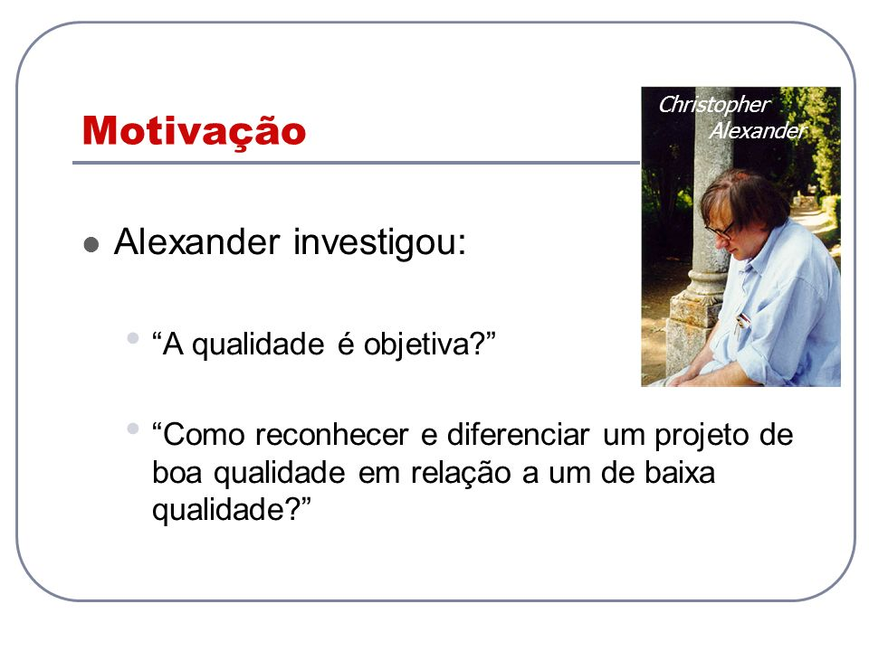 Motivação Alexander investigou: A qualidade é objetiva