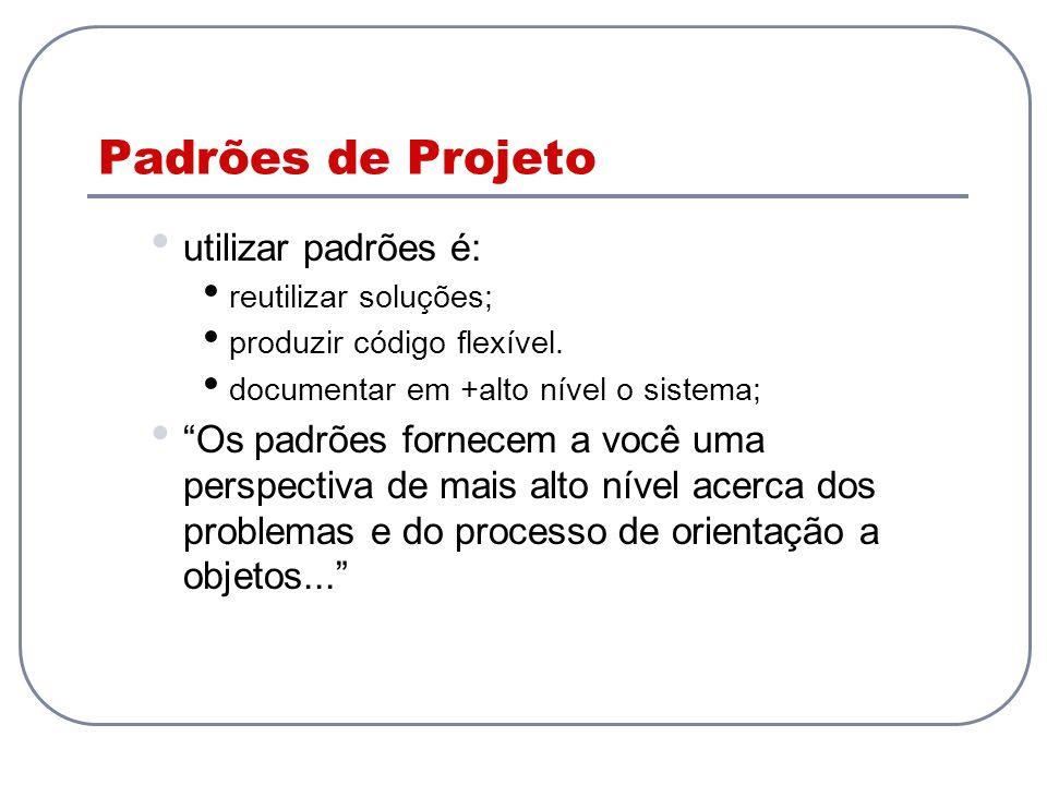 Padrões de Projeto utilizar padrões é: