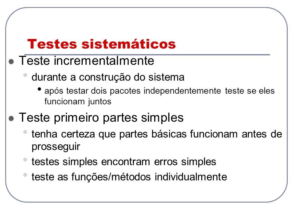 Testes sistemáticos Teste incrementalmente