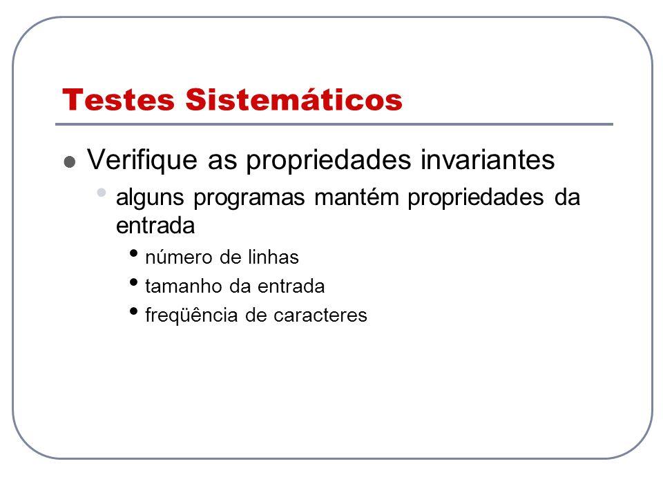 Testes Sistemáticos Verifique as propriedades invariantes