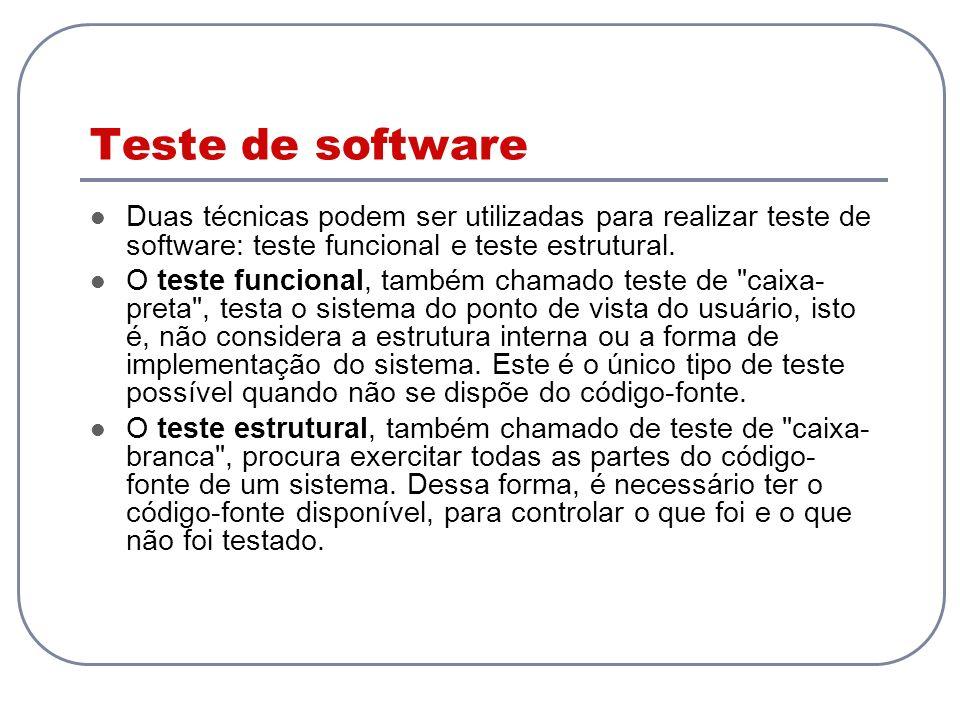 Teste de software Duas técnicas podem ser utilizadas para realizar teste de software: teste funcional e teste estrutural.