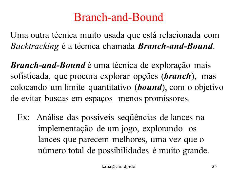 Branch-and-BoundUma outra técnica muito usada que está relacionada com. Backtracking é a técnica chamada Branch-and-Bound.