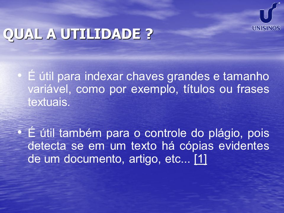 QUAL A UTILIDADE É útil para indexar chaves grandes e tamanho variável, como por exemplo, títulos ou frases textuais.