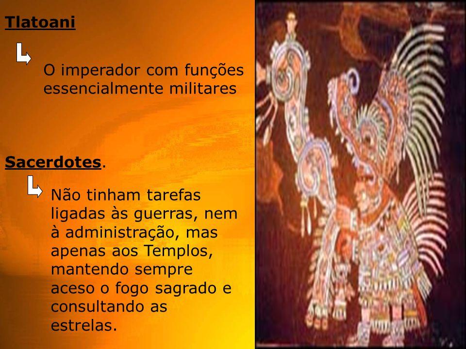 Tlatoani O imperador com funções essencialmente militares. Sacerdotes.