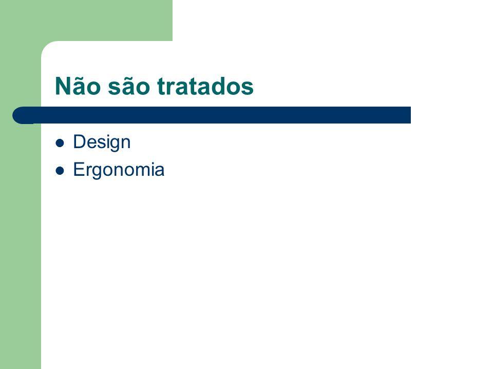 Não são tratados Design Ergonomia