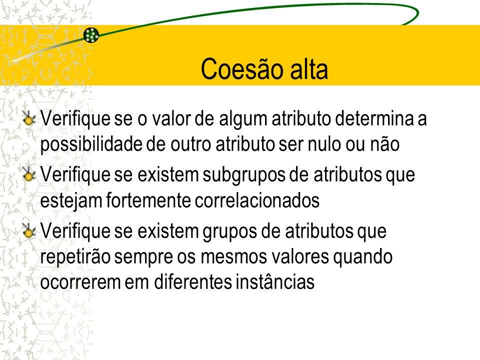 Coesão alta Verifique se o valor de algum atributo determina a possibilidade de outro atributo ser nulo ou não.