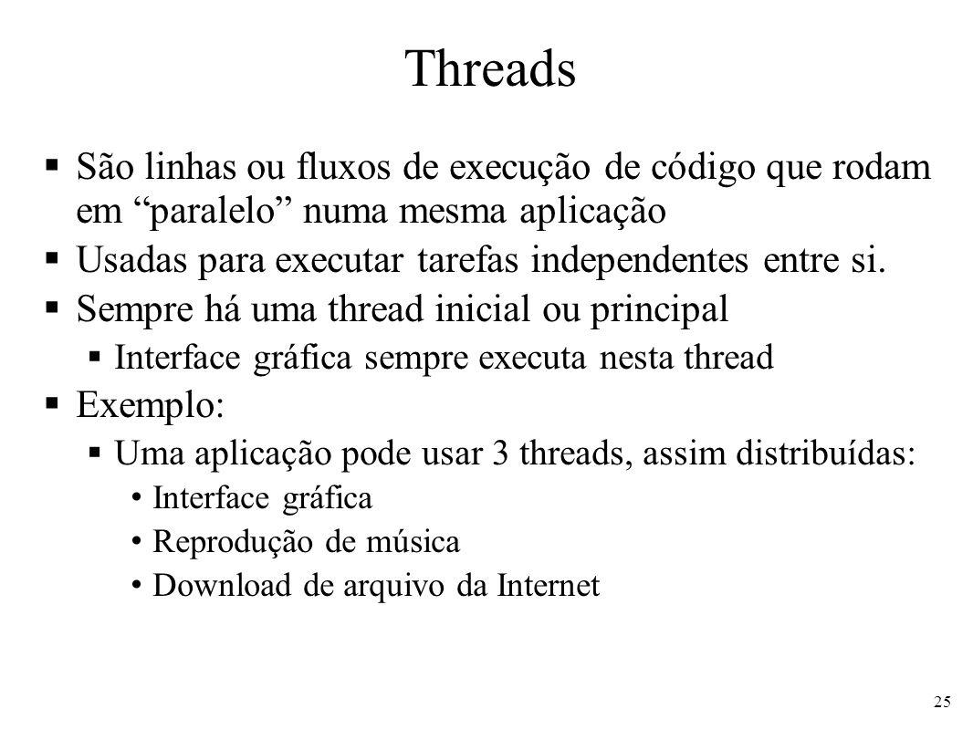 Threads São linhas ou fluxos de execução de código que rodam em paralelo numa mesma aplicação.