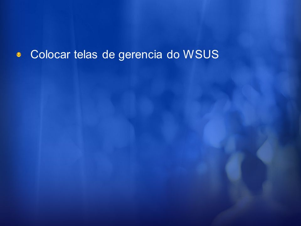 Colocar telas de gerencia do WSUS