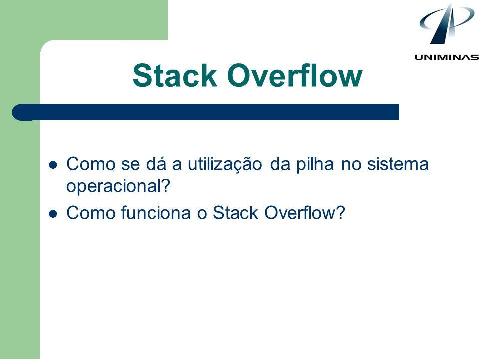 Stack Overflow Como se dá a utilização da pilha no sistema operacional.
