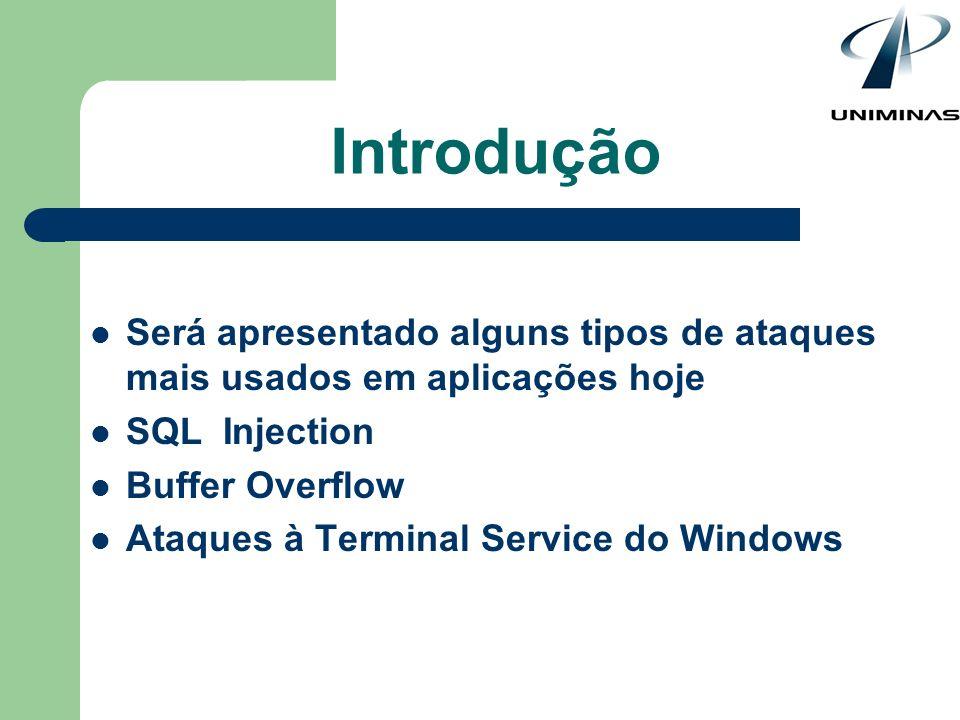 IntroduçãoSerá apresentado alguns tipos de ataques mais usados em aplicações hoje. SQL Injection. Buffer Overflow.