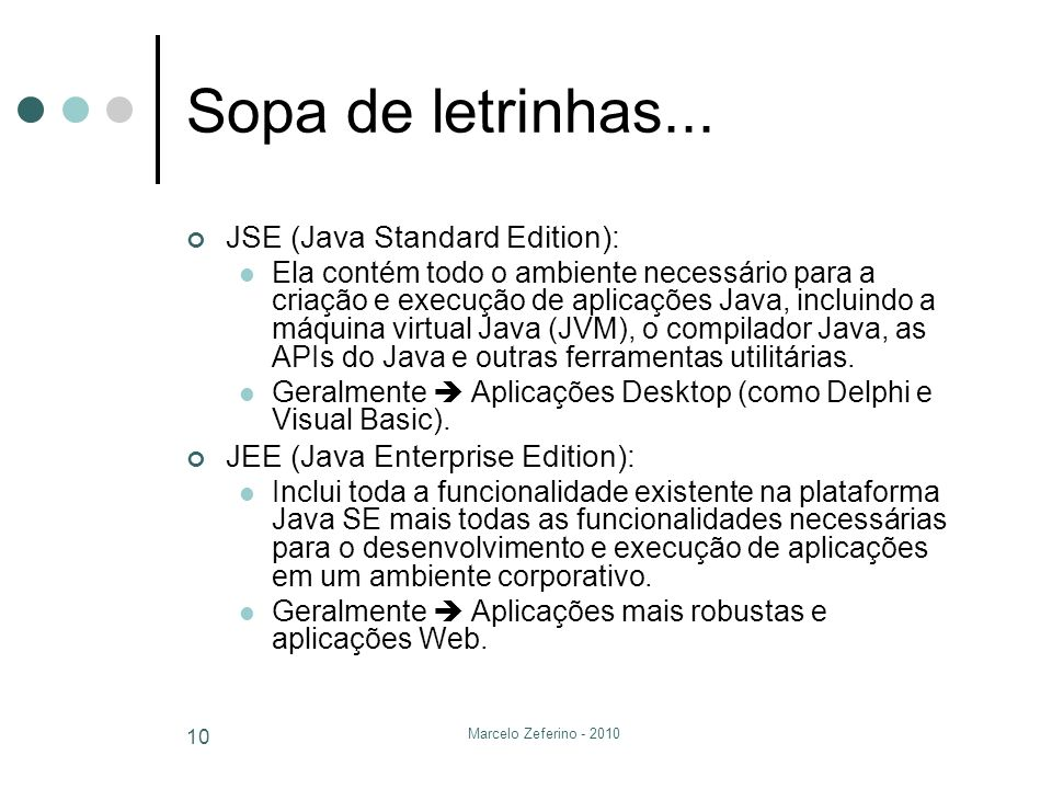 Sopa de letrinhas... JSE (Java Standard Edition):