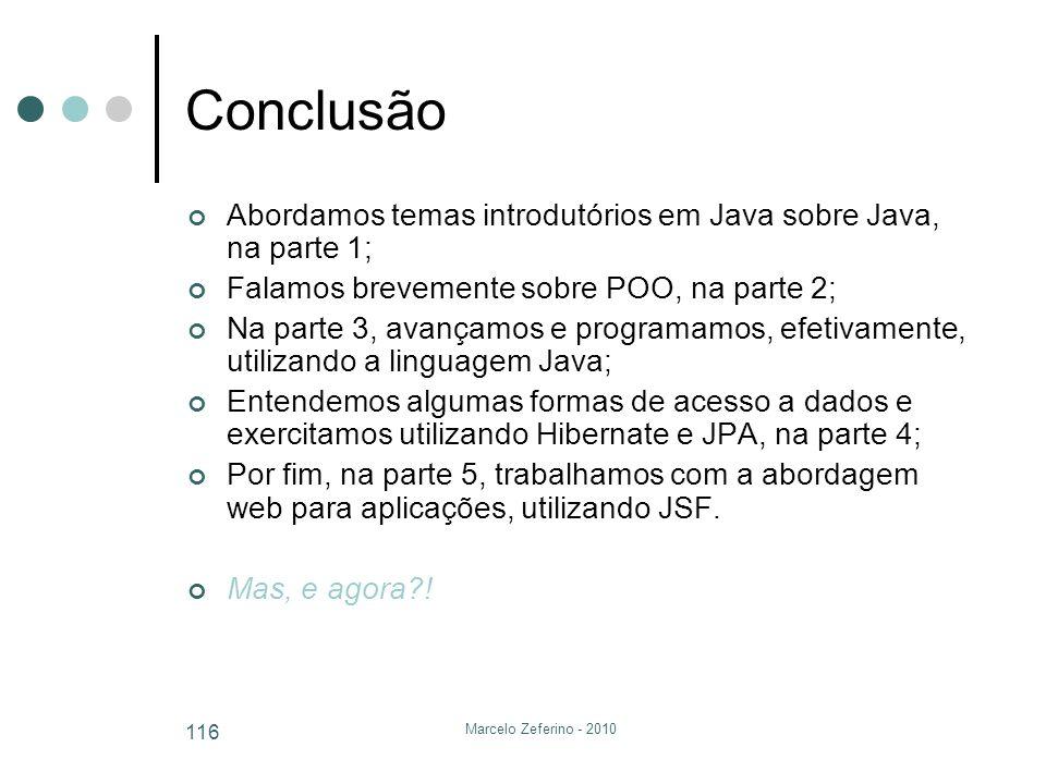 Conclusão Abordamos temas introdutórios em Java sobre Java, na parte 1; Falamos brevemente sobre POO, na parte 2;