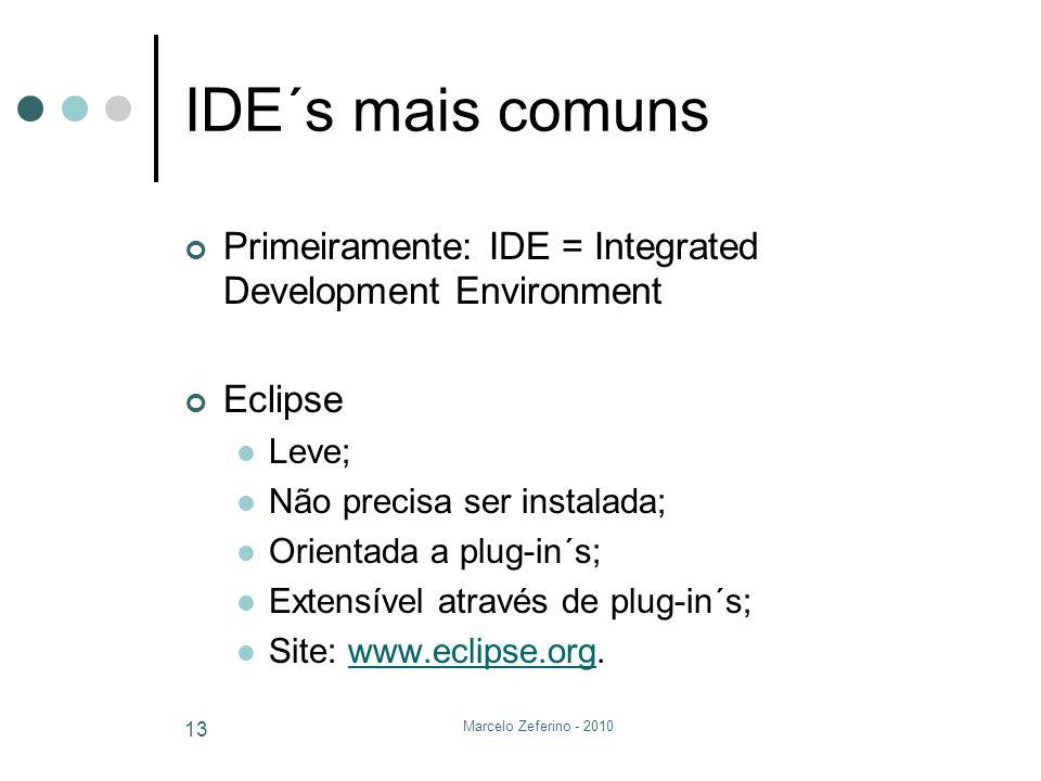 IDE´s mais comuns Primeiramente: IDE = Integrated Development Environment. Eclipse. Leve; Não precisa ser instalada;