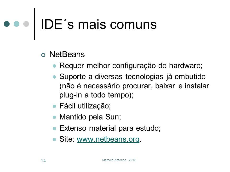 IDE´s mais comuns NetBeans Requer melhor configuração de hardware;