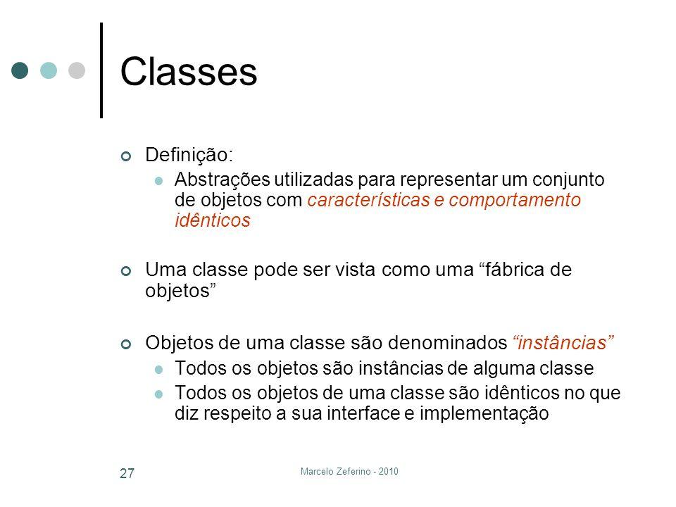 Classes Definição: Abstrações utilizadas para representar um conjunto de objetos com características e comportamento idênticos.
