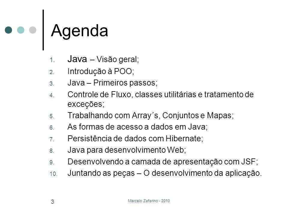 Agenda Java – Visão geral; Introdução à POO; Java – Primeiros passos;