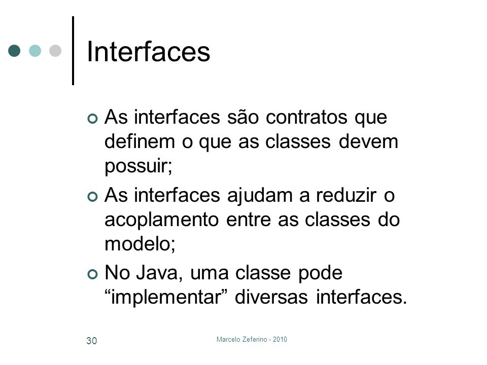 InterfacesAs interfaces são contratos que definem o que as classes devem possuir;