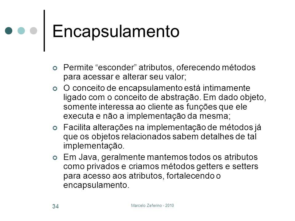 Encapsulamento Permite esconder atributos, oferecendo métodos para acessar e alterar seu valor;