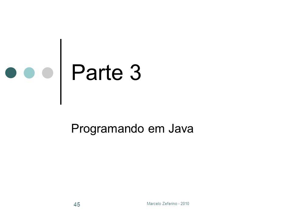 Parte 3 Programando em Java Marcelo Zeferino - 2010