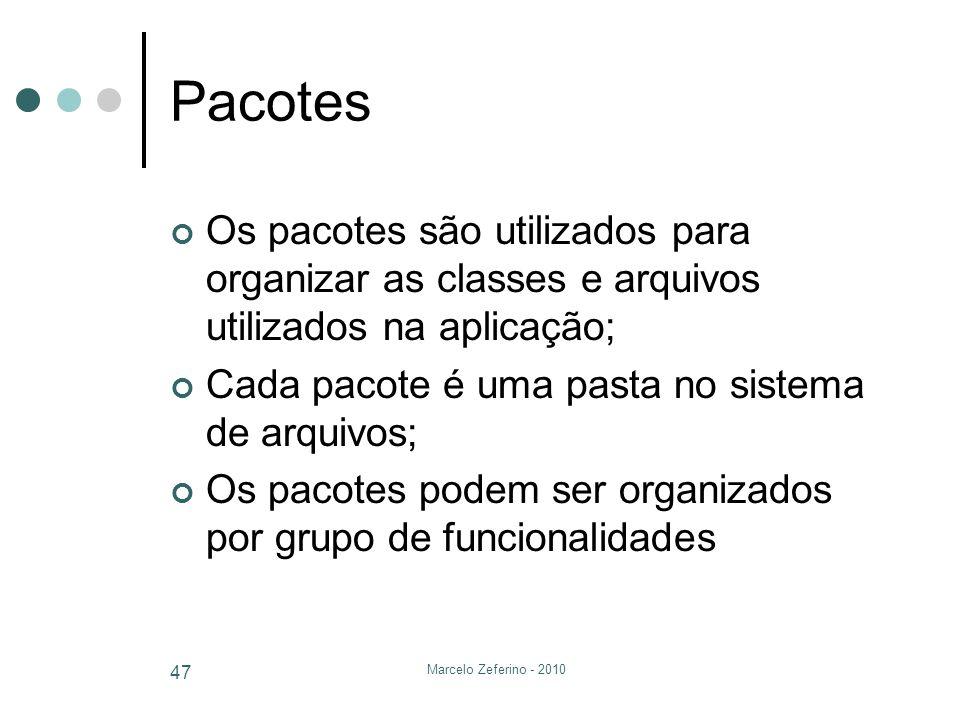 Pacotes Os pacotes são utilizados para organizar as classes e arquivos utilizados na aplicação; Cada pacote é uma pasta no sistema de arquivos;