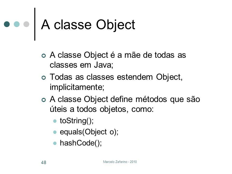 A classe Object A classe Object é a mãe de todas as classes em Java;