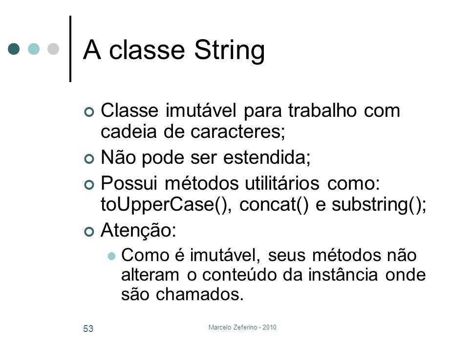 A classe String Classe imutável para trabalho com cadeia de caracteres; Não pode ser estendida;