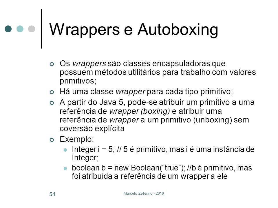 Wrappers e Autoboxing Os wrappers são classes encapsuladoras que possuem métodos utilitários para trabalho com valores primitivos;