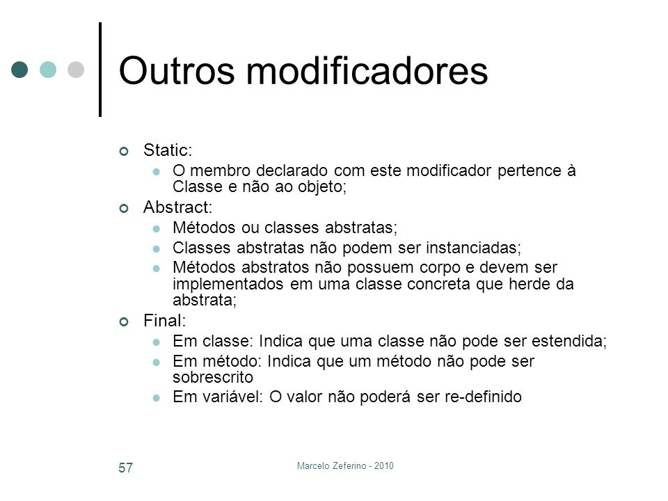 Outros modificadores Static: Abstract: Final:
