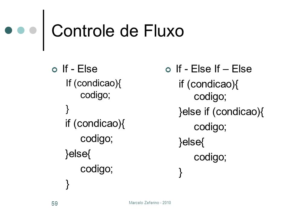 Controle de Fluxo If - Else if (condicao){ codigo; }else{
