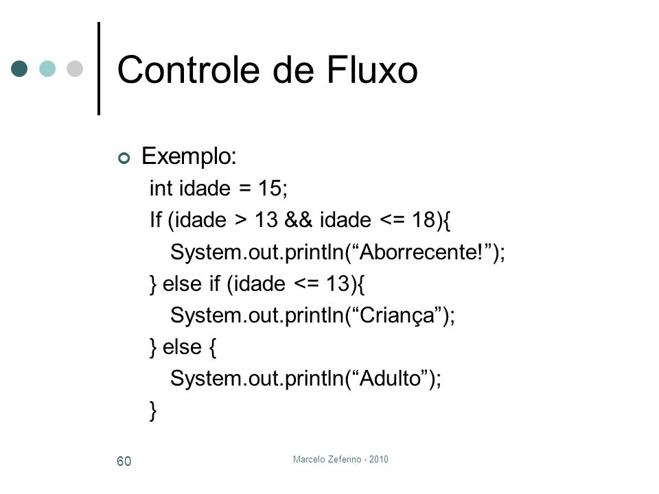 Controle de Fluxo Exemplo: int idade = 15;