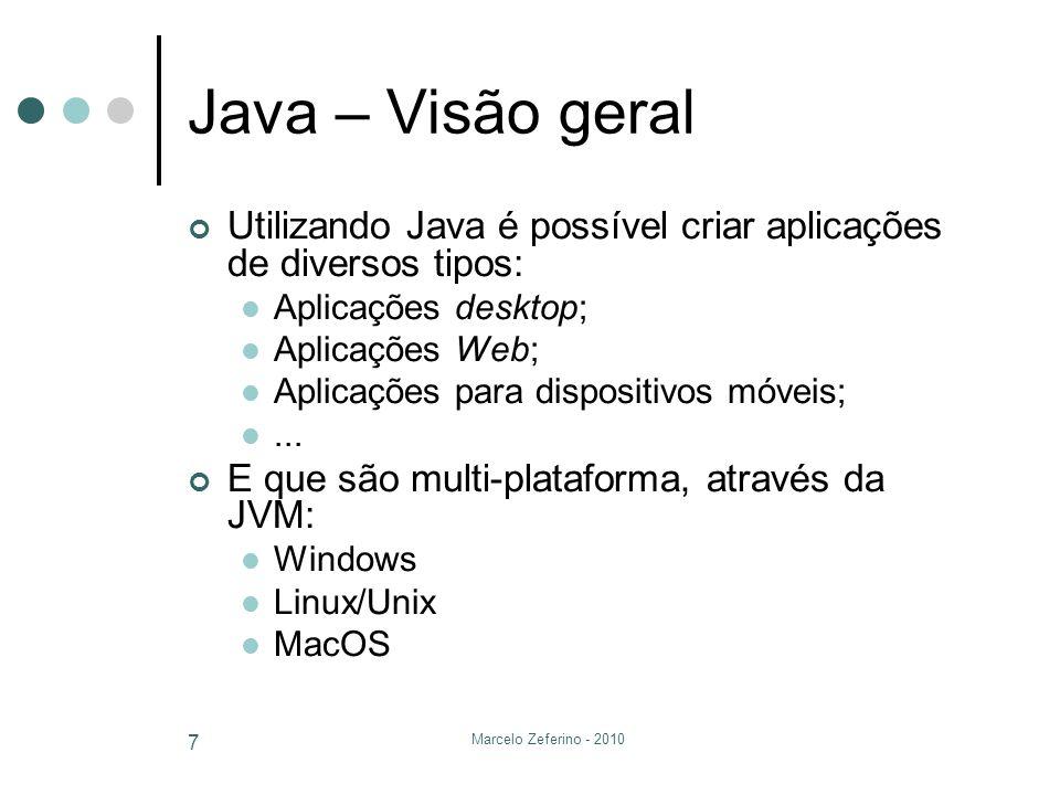 Java – Visão geral Utilizando Java é possível criar aplicações de diversos tipos: Aplicações desktop;