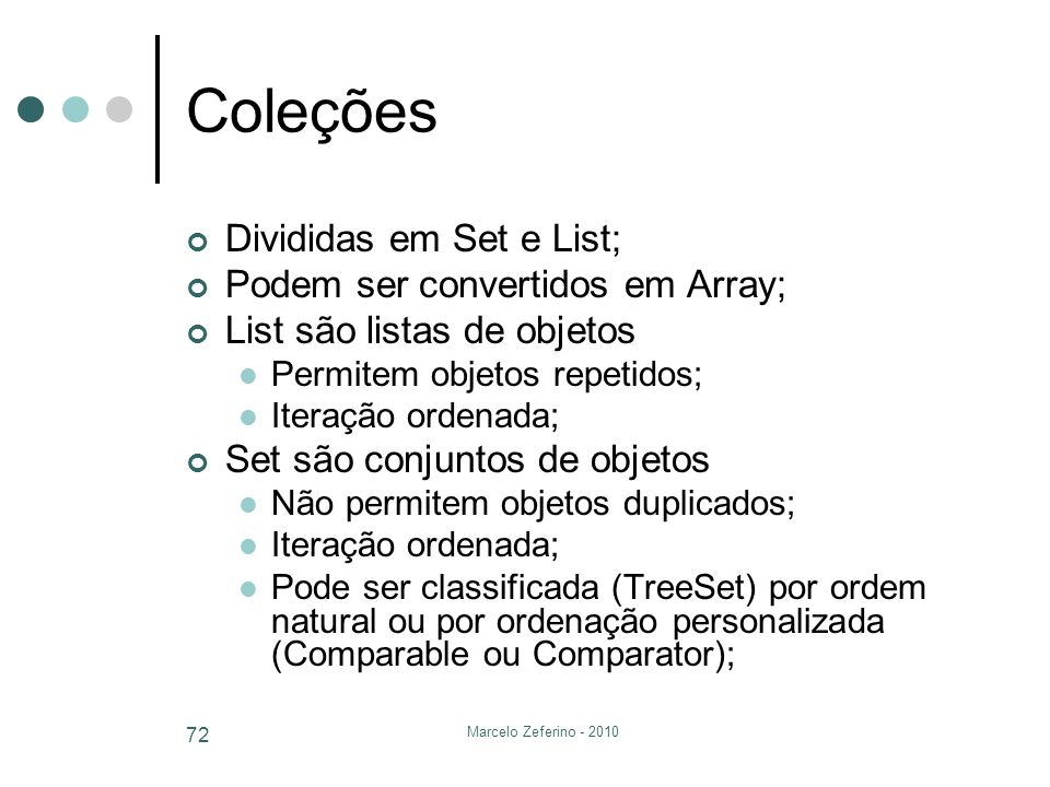 Coleções Divididas em Set e List; Podem ser convertidos em Array;