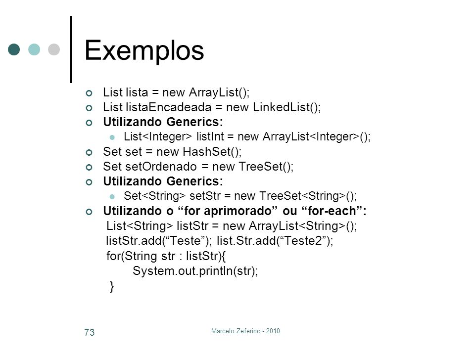 Exemplos List lista = new ArrayList();