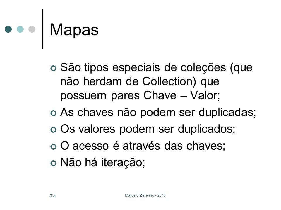 Mapas São tipos especiais de coleções (que não herdam de Collection) que possuem pares Chave – Valor;