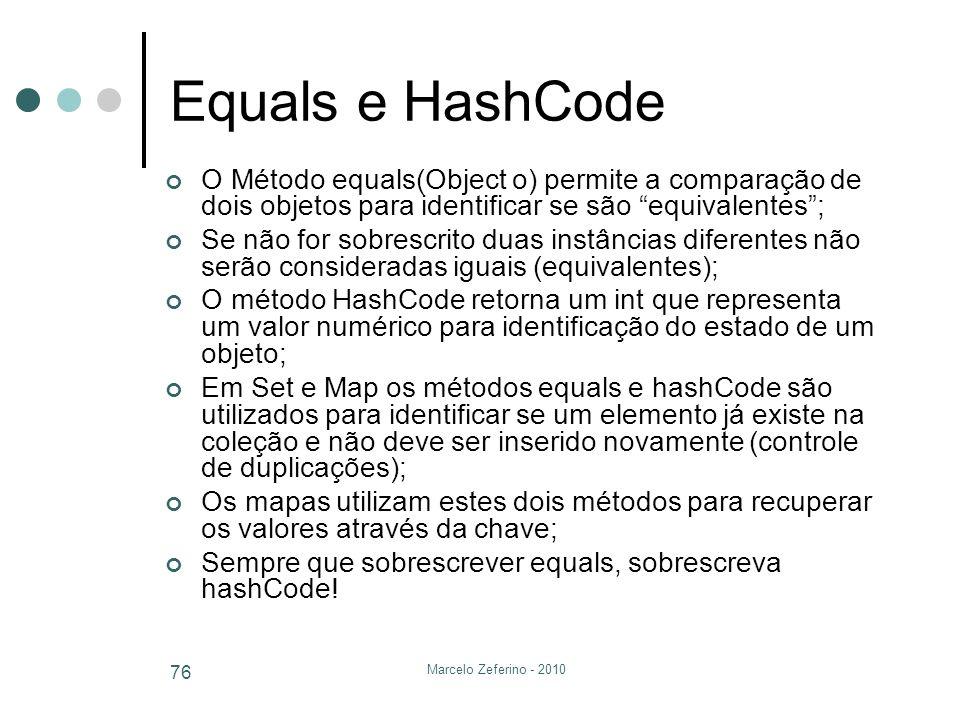 Equals e HashCode O Método equals(Object o) permite a comparação de dois objetos para identificar se são equivalentes ;
