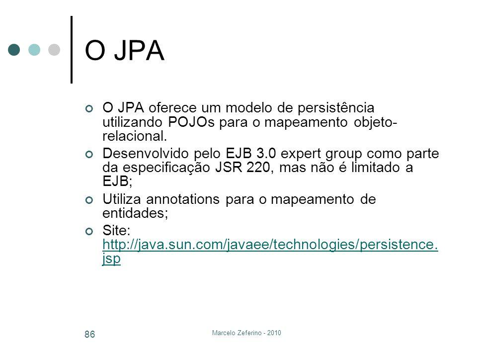 O JPA O JPA oferece um modelo de persistência utilizando POJOs para o mapeamento objeto-relacional.