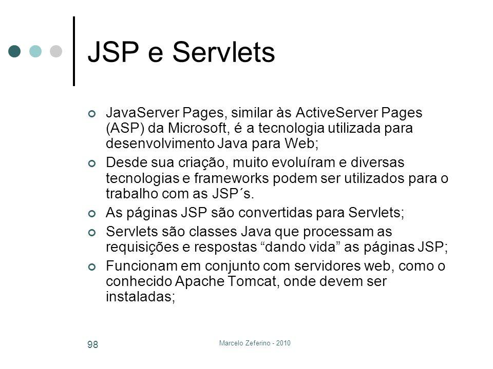 JSP e Servlets JavaServer Pages, similar às ActiveServer Pages (ASP) da Microsoft, é a tecnologia utilizada para desenvolvimento Java para Web;