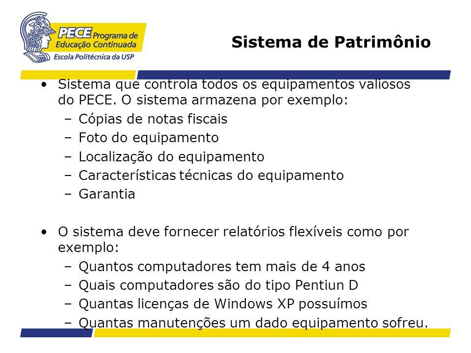 Sistema de Patrimônio Sistema que controla todos os equipamentos valiosos do PECE. O sistema armazena por exemplo: