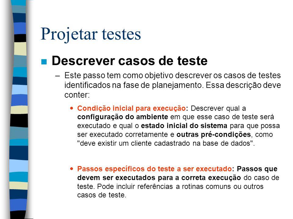 Projetar testes Descrever casos de teste
